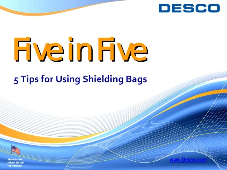 Five in Five     5TipsforUsingShieldingBags Made in theUnited Stated                                       www.Desco....