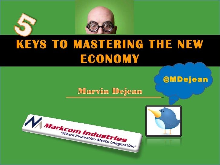 KEYS TO MASTERING THE NEW ECONOMY @MDejean