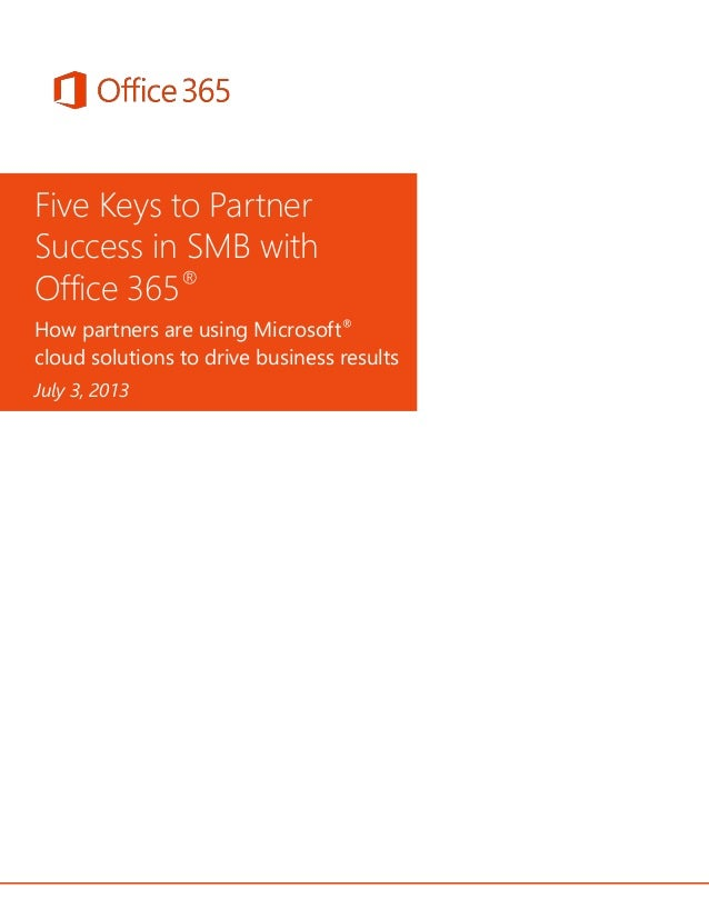 Five Keys to Partner Success in SMB with Office 365® How partners are using Microsoft® cloud solutions to drive business r...