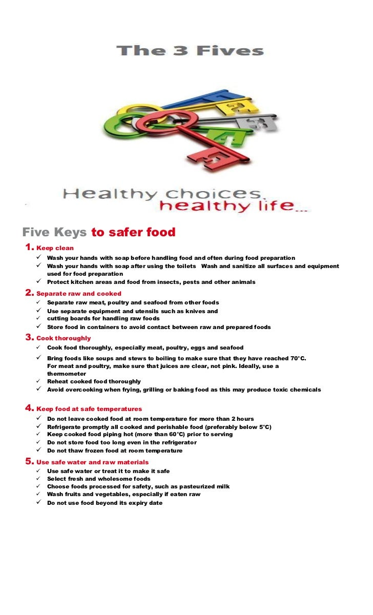 Five Keys to safer food1. Keep clean      Wash your hands with soap before handling food and often during food preparatio...