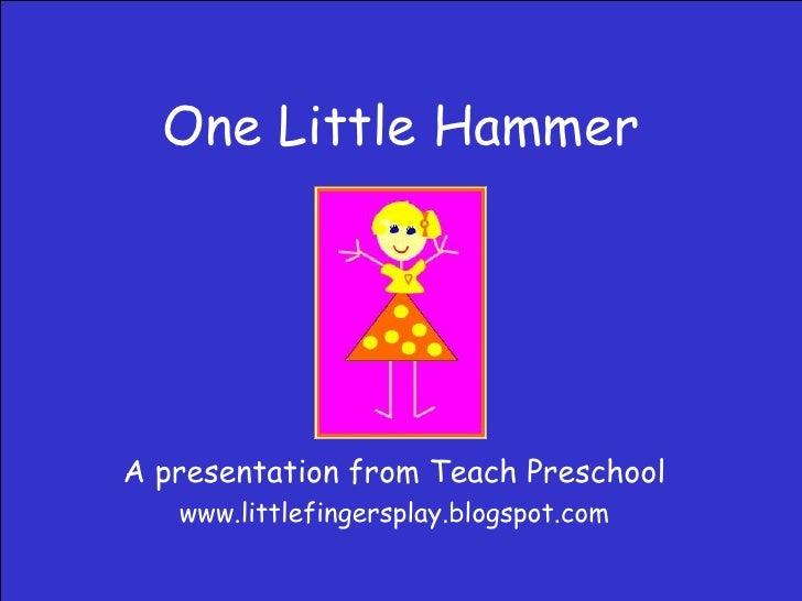 One Little Hammer A presentation from Teach Preschool www.littlefingersplay.blogspot.com