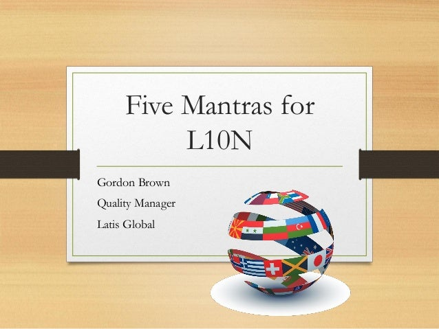 Five Mantras for L10N Gordon Brown Quality Manager Latis Global