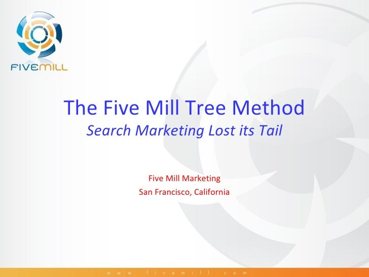 The Five Mill Tree Method Search Marketing Lost its Tail Five Mill Marketing San Francisco, California