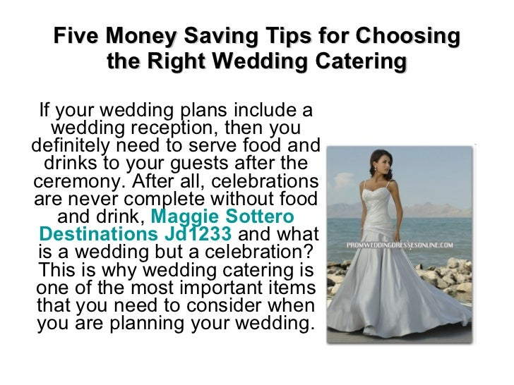 Five Money Saving Tips for Choosing the Right Wedding Catering If your wedding plans include a wedding reception, then you...