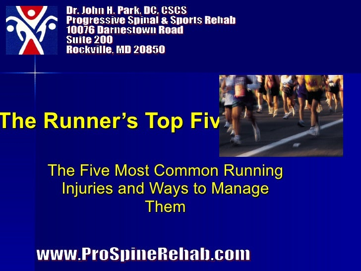 The Runner's Top Five The Five Most Common Running Injuries and Ways to Manage Them Dr. John H. Park, DC, CSCS Progressive...