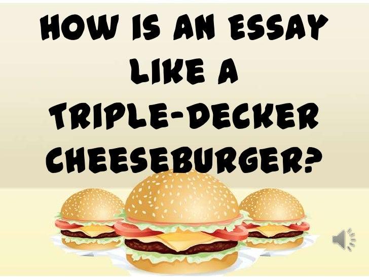 How is an Essay    Like aTriple-DeckerCheeseburger?