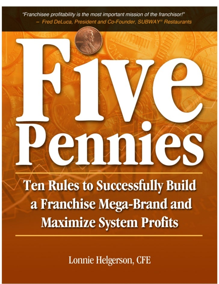 Five Pennies: Ten Rules to Successfully Build a Franchise Mega-Brand and                                          Maximize...