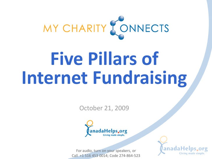 Five Pillars of Internet Fundraising           October 21, 2009             For audio, turn on your speakers, or       Cal...