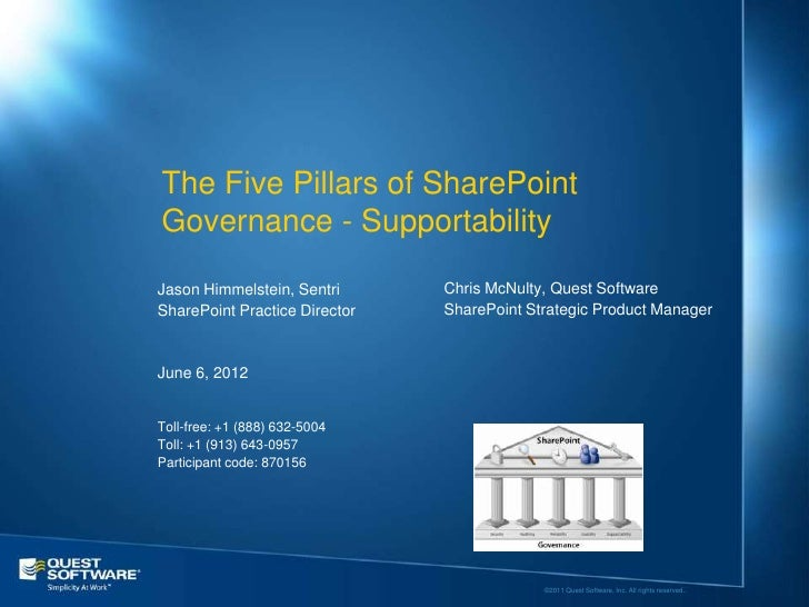 The Five Pillars of SharePointGovernance - SupportabilityJason Himmelstein, Sentri      Chris McNulty, Quest SoftwareShare...