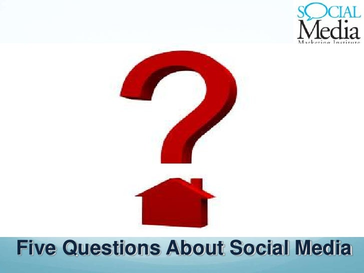 Five Questions About Social Media<br />