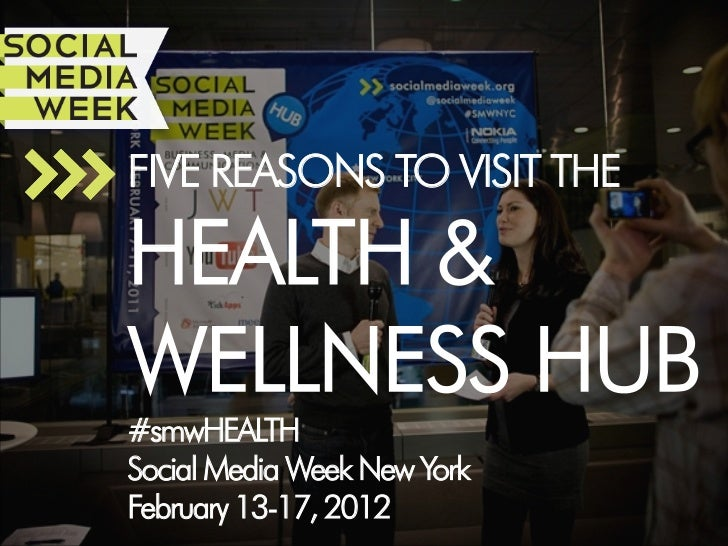 FIVE REASONS TO VISIT THE        HEALTH &        WELLNESS HUB        #smwHEALTH        Social Media Week New York        F...
