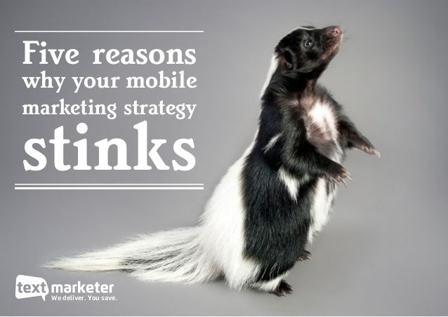 We deliver. You save. Five reasons why your mobile marketing strategy stinks