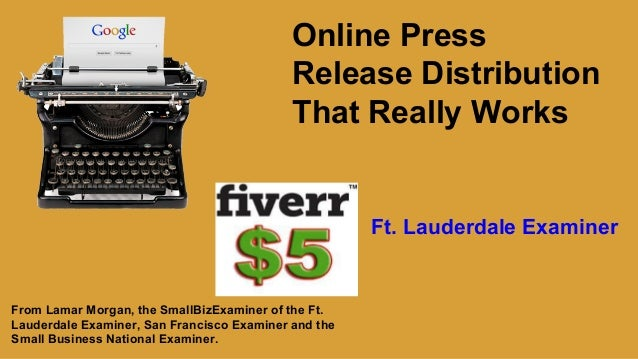Online Press Release Distribution That Really Works  Ft. Lauderdale Examiner  From Lamar Morgan, the SmallBizExaminer of t...