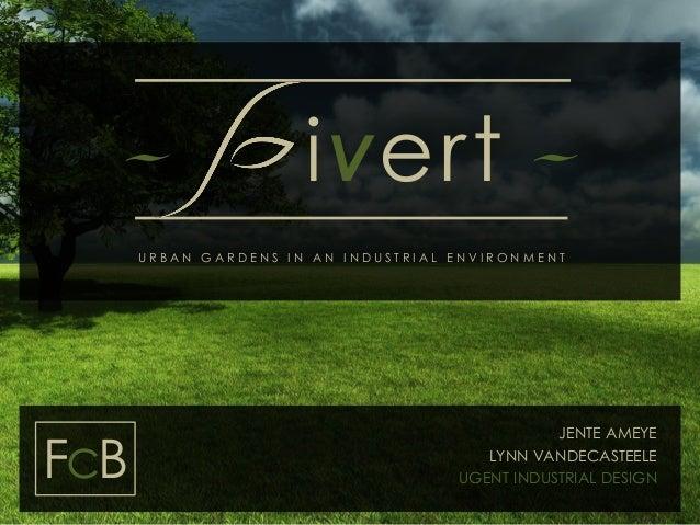 URBAN GARDENS IN AN INDUSTRIAL ENVIRONMENT  JENTE AMEYE  LYNN VANDECASTEELE  UGENT INDUSTRIAL DESIGN  - iVert-  FcB