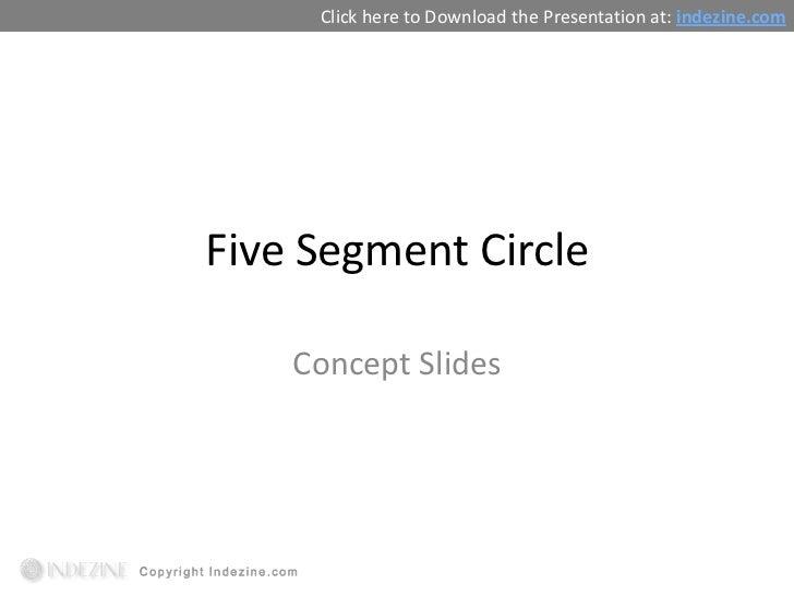 Click here to Download the Presentation at: indezine.comFive Segment Circle    Concept Slides