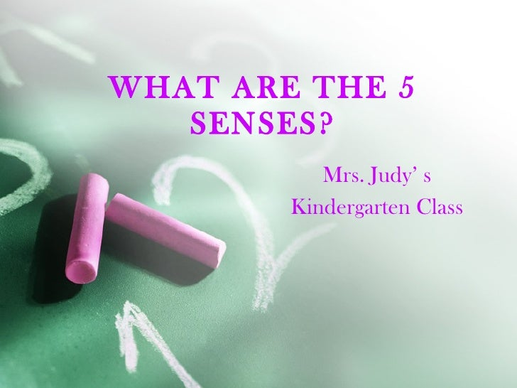 WHAT ARE THE 5 SENSES? Mrs. Judy' s Kindergarten Class