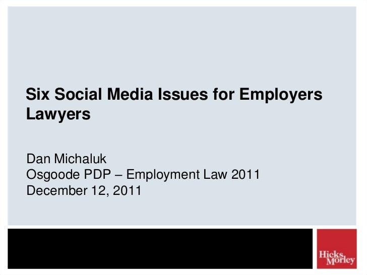 Six Social Media Issues for EmployersLawyersDan MichalukOsgoode PDP – Employment Law 2011December 12, 2011