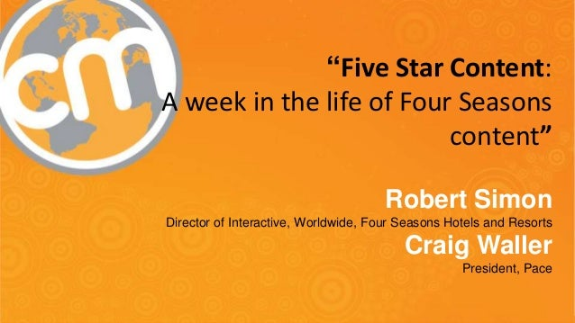 """Five Star Content: A week in the life of Four Seasons content"" Robert Simon Director of Interactive, Worldwide, Four Seas..."