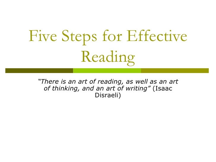 "Five Steps for Effective Reading "" There is an art of reading, as well as an art of thinking, and an art of writing""  (Isa..."