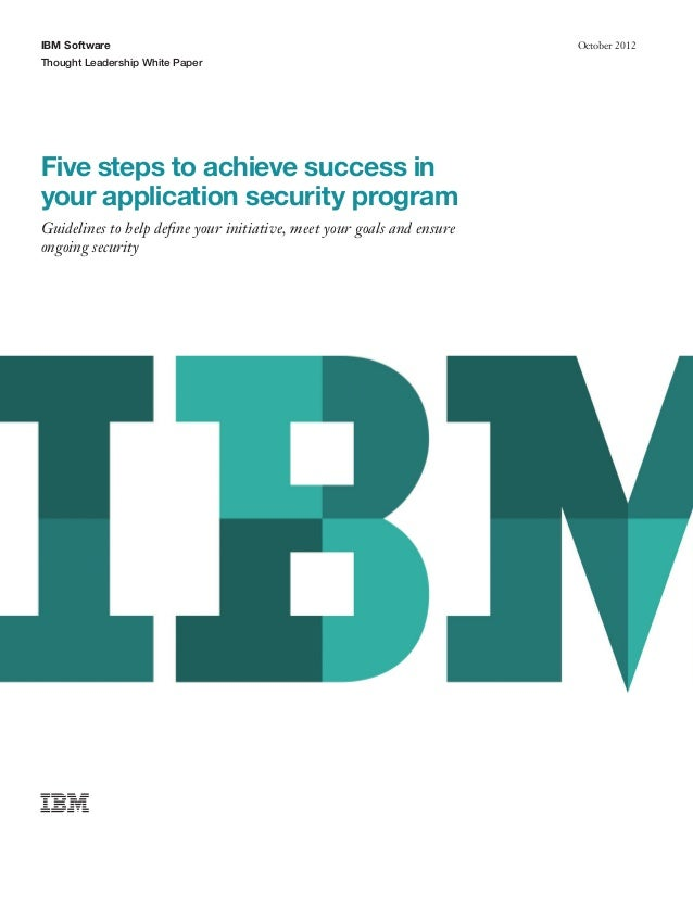 IBM Software Thought Leadership White Paper October 2012 Five steps to achieve success in your application security progra...