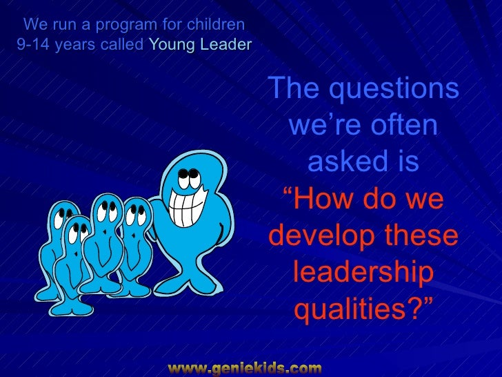 We run a program for children9-14 years called Young Leader                                 The questions                 ...