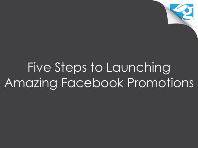 Five Steps to LaunchingAmazing Facebook Promotions