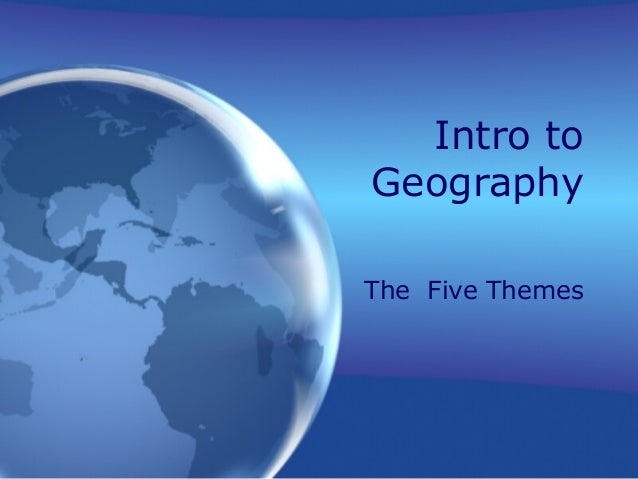 Intro to Geography The Five Themes