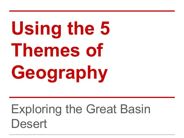 Using the 5 Themes of Geography Exploring the Great Basin Desert