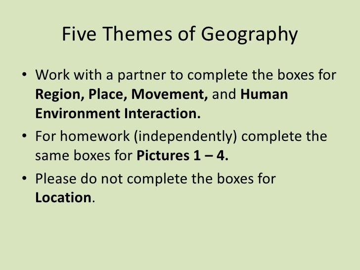 Five Themes of Geography <br />Work with a partner to complete the boxes for Region, Place, Movement, and Human Environmen...