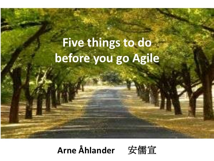 Five things to dobefore you go AgileArne Åhlander   安儒宣