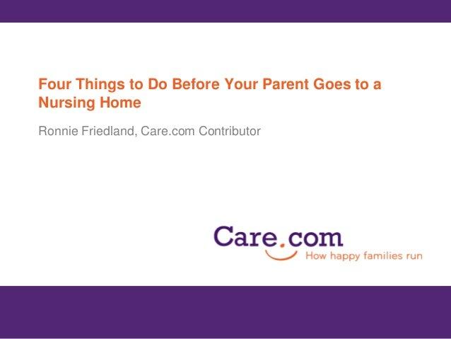 Four Things to Do Before Your Parent Goes to a Nursing Home Ronnie Friedland, Care.com Contributor