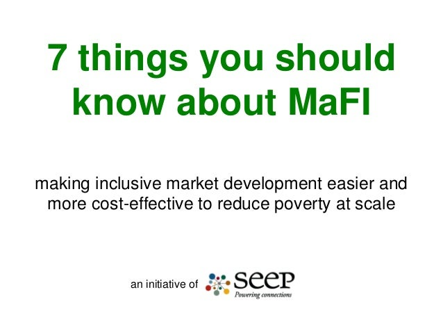 7 things you should know about MaFI making inclusive market development easier and more cost-effective to reduce poverty a...