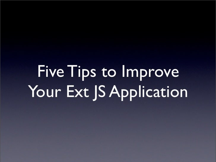Five Tips to Improve Your Ext JS Application