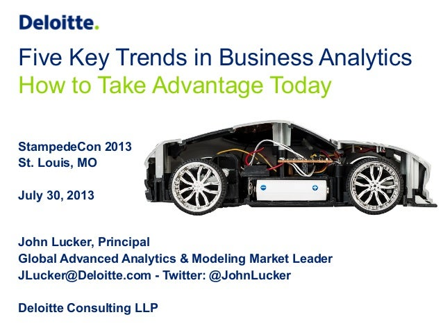 Five Key Trends in Business Analytics How to Take Advantage Today StampedeCon 2013 St. Louis, MO July 30, 2013 John Lucker...