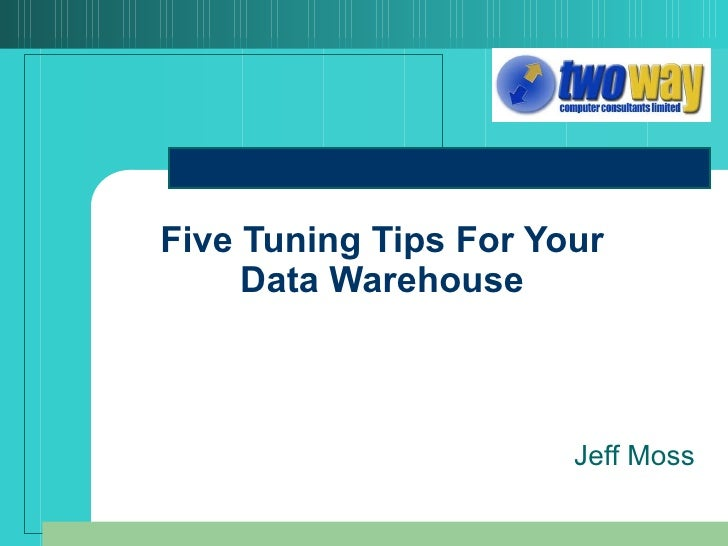 Five Tuning Tips For Your Data Warehouse Jeff Moss