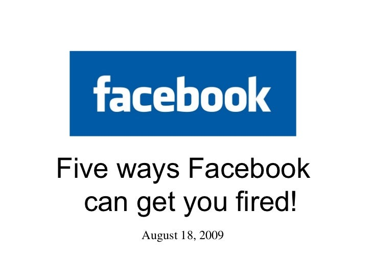August 18, 2009 Five ways Facebook can get you fired!
