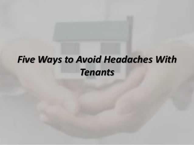 Five Ways to Avoid Headaches WithTenants
