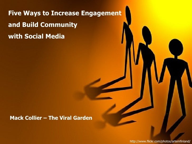 Five Ways to Increase Engagement and Build Community  with Social Media Mack Collier – The Viral Garden http://www.flickr....