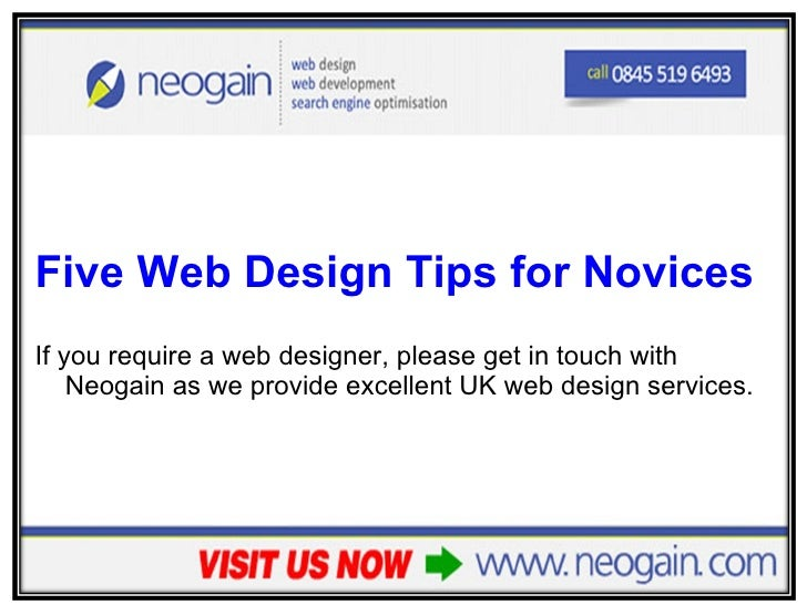 <ul><li>Five Web Design Tips for Novices </li></ul><ul><li>If you require a web designer, please get in touch with Neogain...