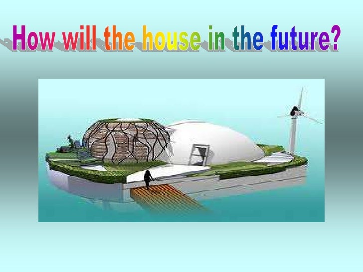 How will the house in the future?<br />