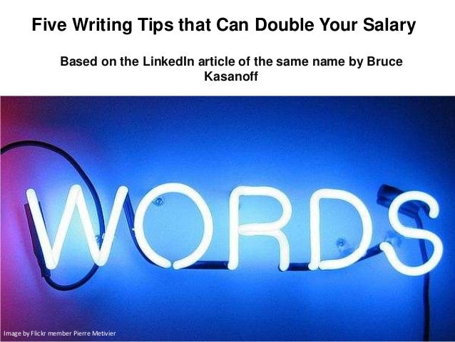 Five Writing Tips that Can Double Your SalaryBased on the LinkedIn article of the same name by BruceKasanoffImage by Flick...