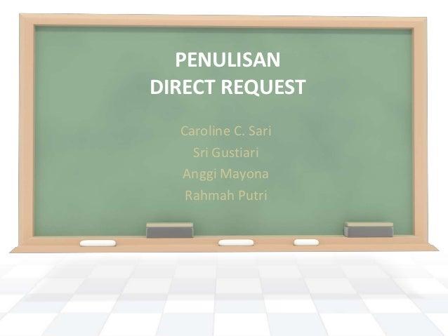 PENULISANDIRECT REQUEST  Caroline C. Sari    Sri Gustiari  Anggi Mayona   Rahmah Putri