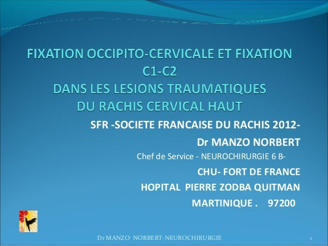 SFR -SOCIETE FRANCAISE DU RACHIS 2012-                   Dr MANZO NORBERT          Chef de Service - NEUROCHIRURGIE 6 B-  ...