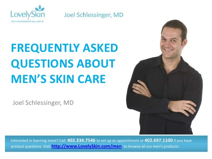FREQUENTLY ASKEDQUESTIONS ABOUTMEN'S SKIN CAREJoel Schlessinger, MDInterested in learning more? Call 402.334.7546 to set u...