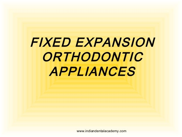 FIXED EXPANSION ORTHODONTIC APPLIANCES  www.indiandentalacademy.com