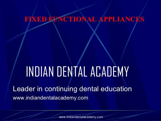 FIXED FUNCTIONAL APPLIANCES  INDIAN DENTAL ACADEMY Leader in continuing dental education www.indiandentalacademy.com  www....