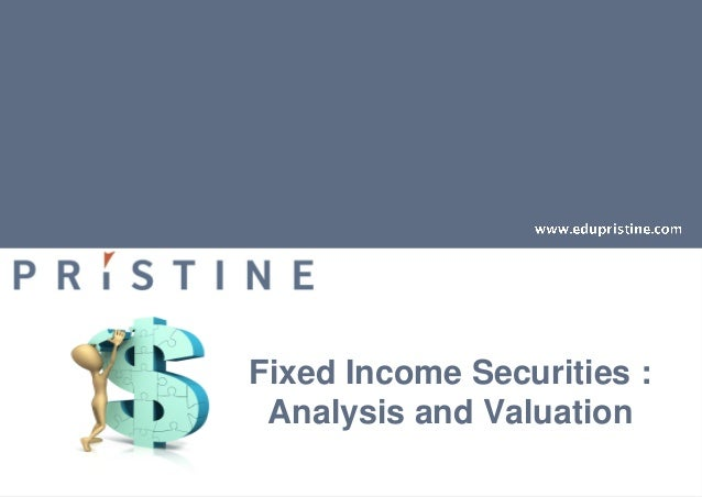 Fixed income securities- Analysis and valuation