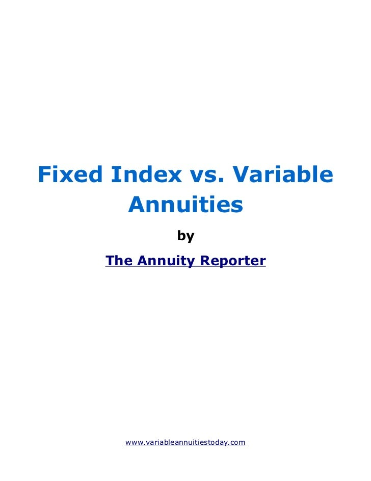 Fixed Index vs. Variable       Annuities                   by     The Annuity Reporter       www.variableannuitiestoday.com