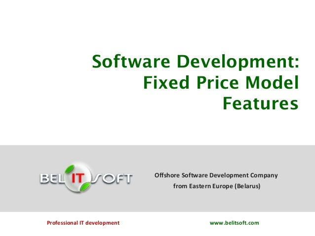 Software Development: Fixed Price Model Features  Offshore Software Development Company from Eastern Europe (Belarus)  Pro...