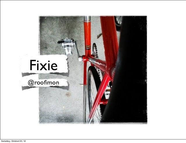 Fixie                           @roofimonSaturday, October 20, 12